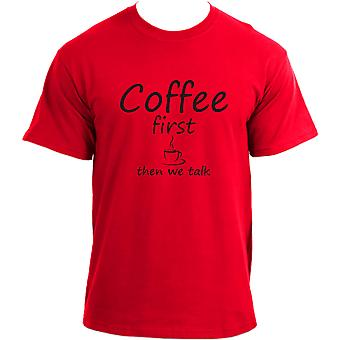 Coffee First Then We Talk - Funny Coffee Lover T-shirt For Men