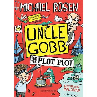 Uncle Gobb and the Plot Plot by Illustrated by Neal Layton Michael Rosen