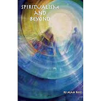 Spiritualism and Beyond: A Guide for Life in the World to Come
