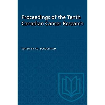 Proceedings of the Tenth Canadian Cancer Research by P G Scholefield