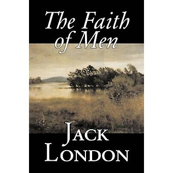 The Faith of Men by Jack London - 9781598180220 Book
