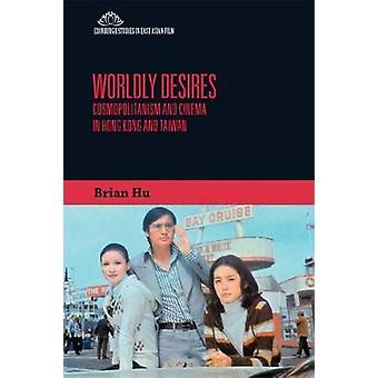 Worldly Desires Cosmopolitanism and Cinema in Hong Kong and Taiwan Edinburgh Studies in East Asian Film