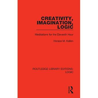 Creativity Imagination Logic by Horace M. Kallen