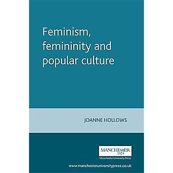 Feminism Femininity and Popular Culture by Joanne Hollows