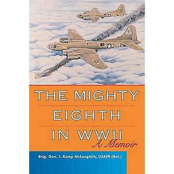Den mäktiga åttonde under andra världskriget - en memoar av J.Kemp McLaughlin - 9780813191