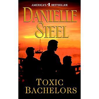 Toxic Bachelors  A Novel by Danielle Steel