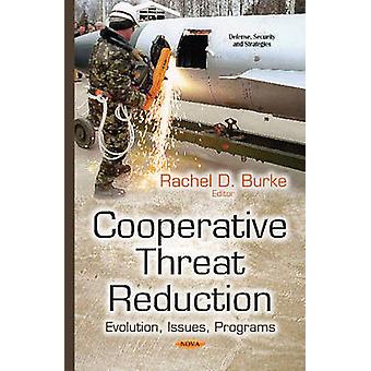 Cooperative Threat Reduction  Evolution Issues Programs by Edited by Rachel D Burke