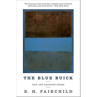 Die blauen Buick - New and Selected Poems von B. H. Fairchild - 978039335