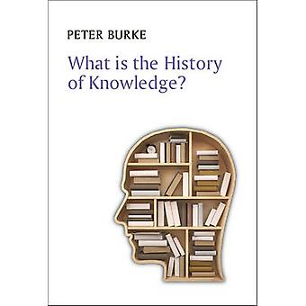 What is the History of Knowledge? by Peter Burke - 9780745669847 Book