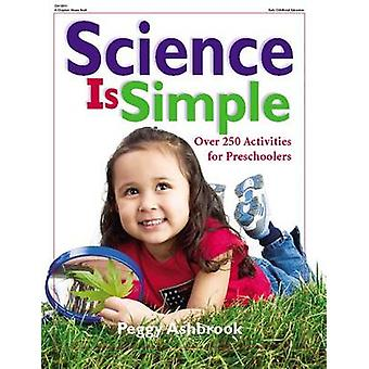 Science is Simple - Over 250 Activities for Children 3-6 by Peggy Ashb