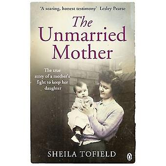 The Unmarried Mother by Sheila Tofield - 9781405911344 Book