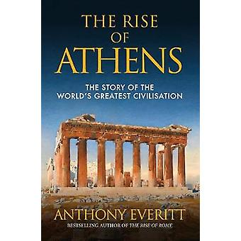 The Rise of Athens - The Story of the World's Greatest Civilisation by