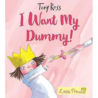 I Want My Dummy! by Tony Ross - 9781783446339 Book