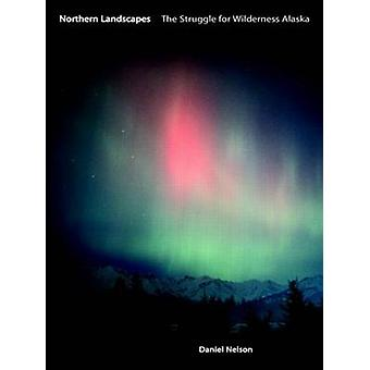 Northern Landscapes - The Struggle for Wilderness Alaska by Daniel Nel