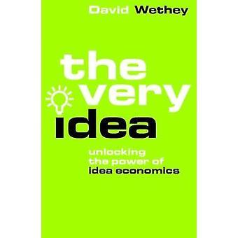 The Very Idea - Unlocking the Power of Idea Economics by The Very Idea