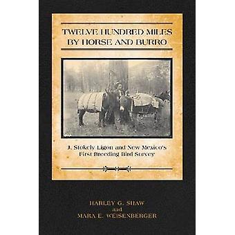 Tolv hundra Miles av häst och Burro - J. Stokely Ligon och nya Mex