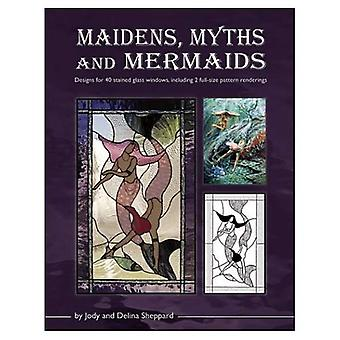 Maidens, Myths and Mermaids: Designs for 40 Stained Glass Windows, Including 2 Full-Size Pattern Renderings