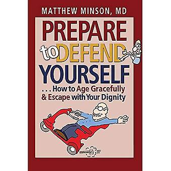 Förbereda att försvara dig själv...: Hur att åldras graciöst och fly med din värdighet