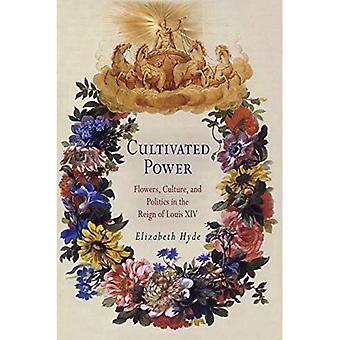 Kultivierte Kraft: Blumen, Kultur und Politik in der Regierungszeit von Louis XIV (Penn Studien in der Landschaftsarchitektur)
