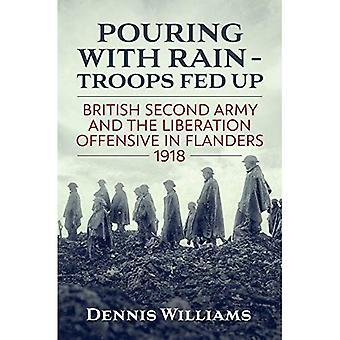 Hälla med Rain - soldater Fed upp: brittiska andra armén och Liberation offensiv i Flandern 1918 (Wolverhampton militära studier)