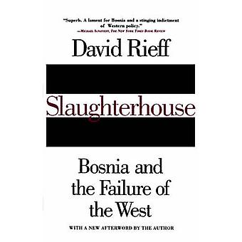 Slaughterhouse Bosnia and the Failure of the West by Rieff & David