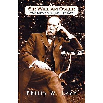 Sir William Osler medizinische Humanist von Leon & Philip W.