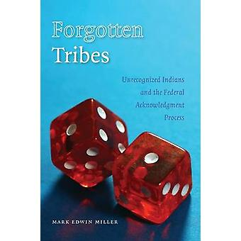 Glemt stammer ukendt indianere og den føderale anerkendelse proces af Miller & Mark E.