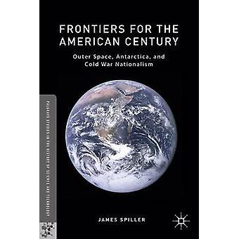 Grenzen für die amerikanische Jahrhundert Weltraum Antarktis und kalten Krieges Nationalismus von Spiller & James
