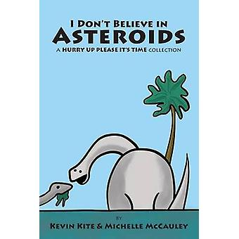 I Dont Believe in Asteroids a HURRY UP PLEASE ITS TIME collection by Kite & Kevin
