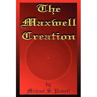 The Maxwell Creation by Powell & Michael S.