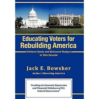 Educating Voters for Rebuilding America National Goals and Balanced Budget by Bowsher & Jack E.