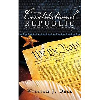 I nostri semi di Repubblica costituzionale di nascita semi di distruzione da Dell & William J.