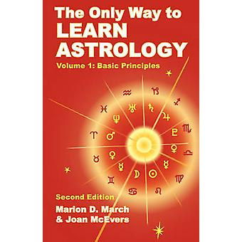The Only Way to Learn Astrology Volume 1 Second Edition by March & Marion D.