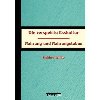 Die verspeiste Esskultur by Wilke & Sabine