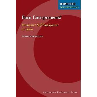 Born Entrepreneurs Immigrant SelfEmployment in Spain by Irastorza & Nahikari