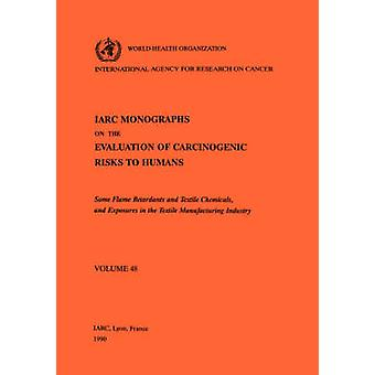 Vol 48 IARC Monographs Some Flame Retardants and Textile Chemicals and Exposures in the Textile Manufacturing Industry by IARC