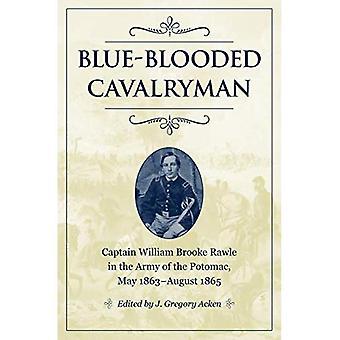 BLÅBLODIG kvartermästare: Kapten William Brooke Rawle i armén av Potomac, maj 1863-augusti 1865 (inbördeskriget soldater och strategier)