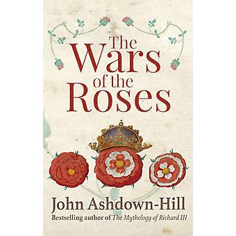 The Wars of the Roses by John Ashdown-Hill - 9781445645247 Book