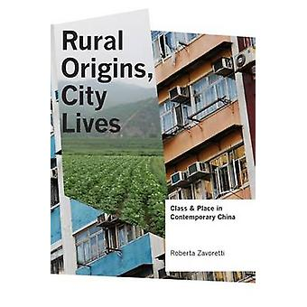 Rural Origins - City Lives - Class and Place in Contemporary China by