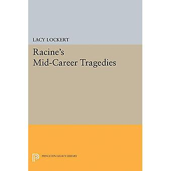Racine's Mid-Career Tragedies by Jean Racine - Lacy Lockert - 9780691