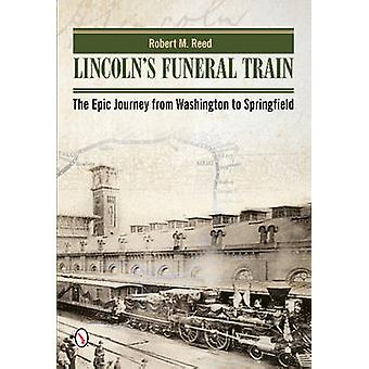 Lincoln's Funeral Train - The Epic Journey from Washington to Springfi
