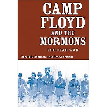 Camp Floyd and the Mormons - The Utah War by Donald R Moorman - Gene A