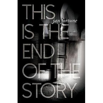 This is the End of the Story by Jan Fortune - 9780993168277 Book