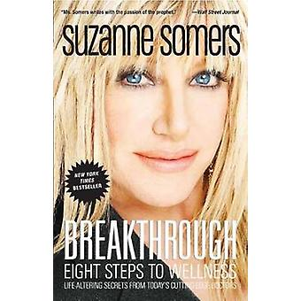 Breakthrough - Eight Steps to Wellness by Suzanne Somers - 97814000532
