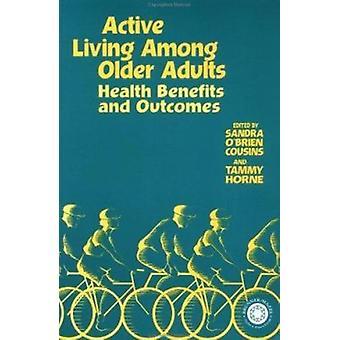 Active Living Among Older Adults - Health Benefits and Outcomes by San