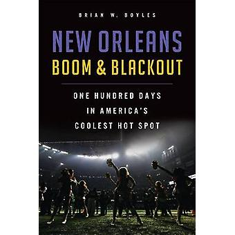 New Orleans Boom & Blackout - One Hundred Days in America's Coolest Ho