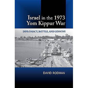 Israel in the 1973 Yom Kippur War - Diplomacy - Battle - and Lessons b
