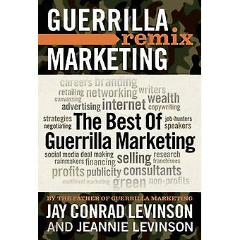 The Best of Guerrilla Marketing - Guerrilla Marketing Remix by Jay Lev