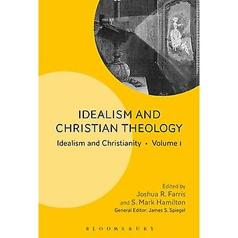 Idealism and Christian Theology Idealism and Christianity Volume 1 by Farris & Joshua R.