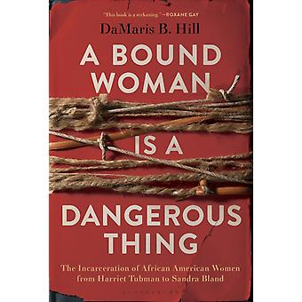Bound Woman Is a Dangerous Thing by DaMaris B Hill